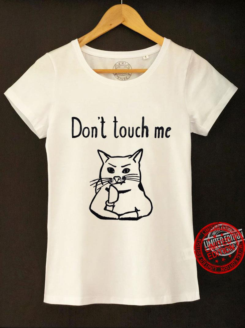 A Cat Don't Touch Me Shirt