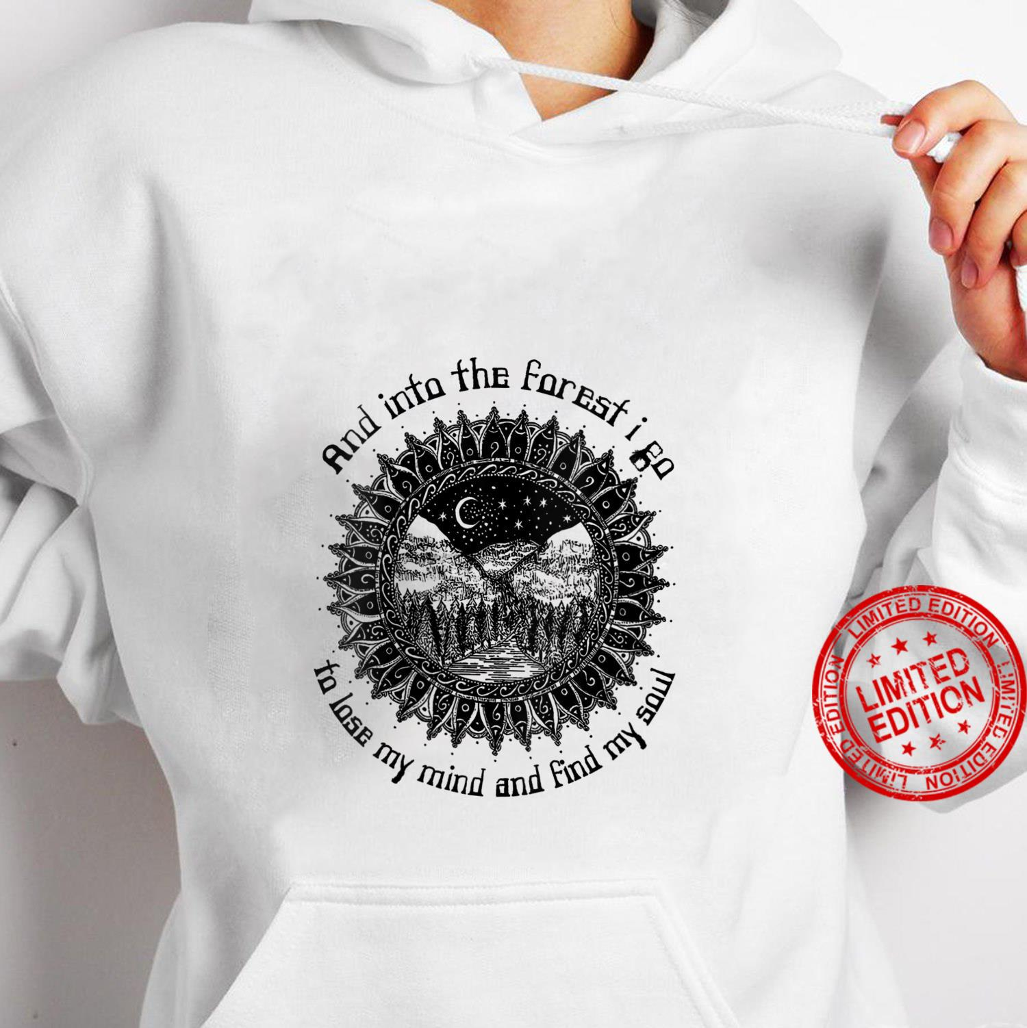 And Into The Forest I Go To Lose My Mind And Find My Soul Shirt hoodie