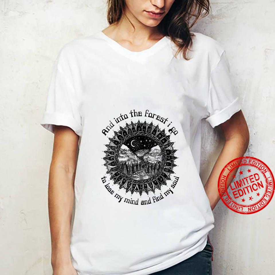 And Into The Forest I Go To Lose My Mind And Find My Soul Shirt ladies tee