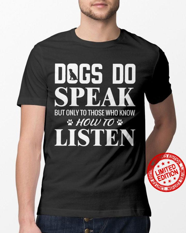 Dogs Do Speak But Only To Those Who Know How To Listen Shirt