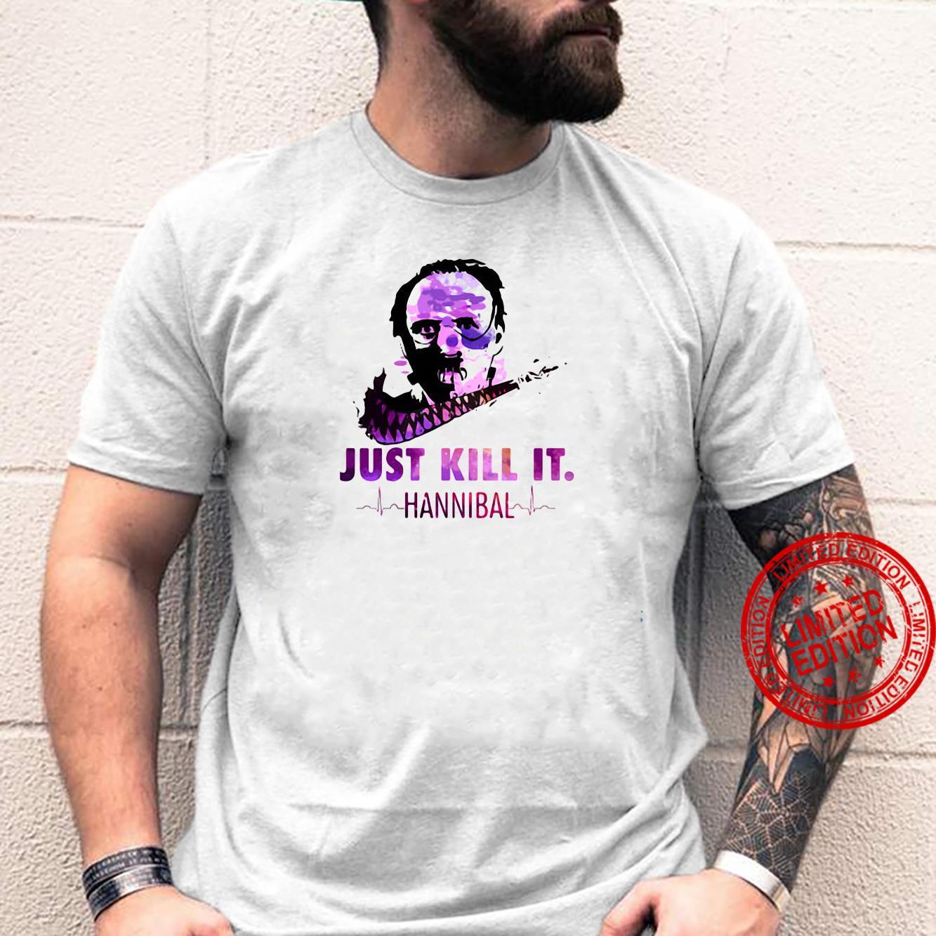Hannibal Lecter just kill it shirt