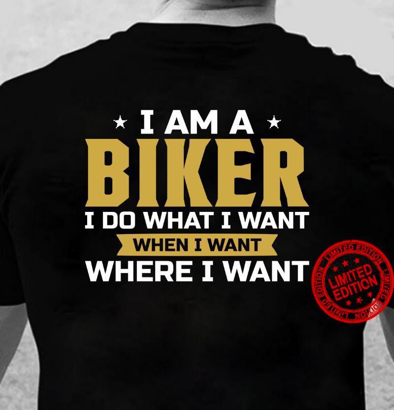 I Am A Biker I Do What I Want Where I Want Shirt