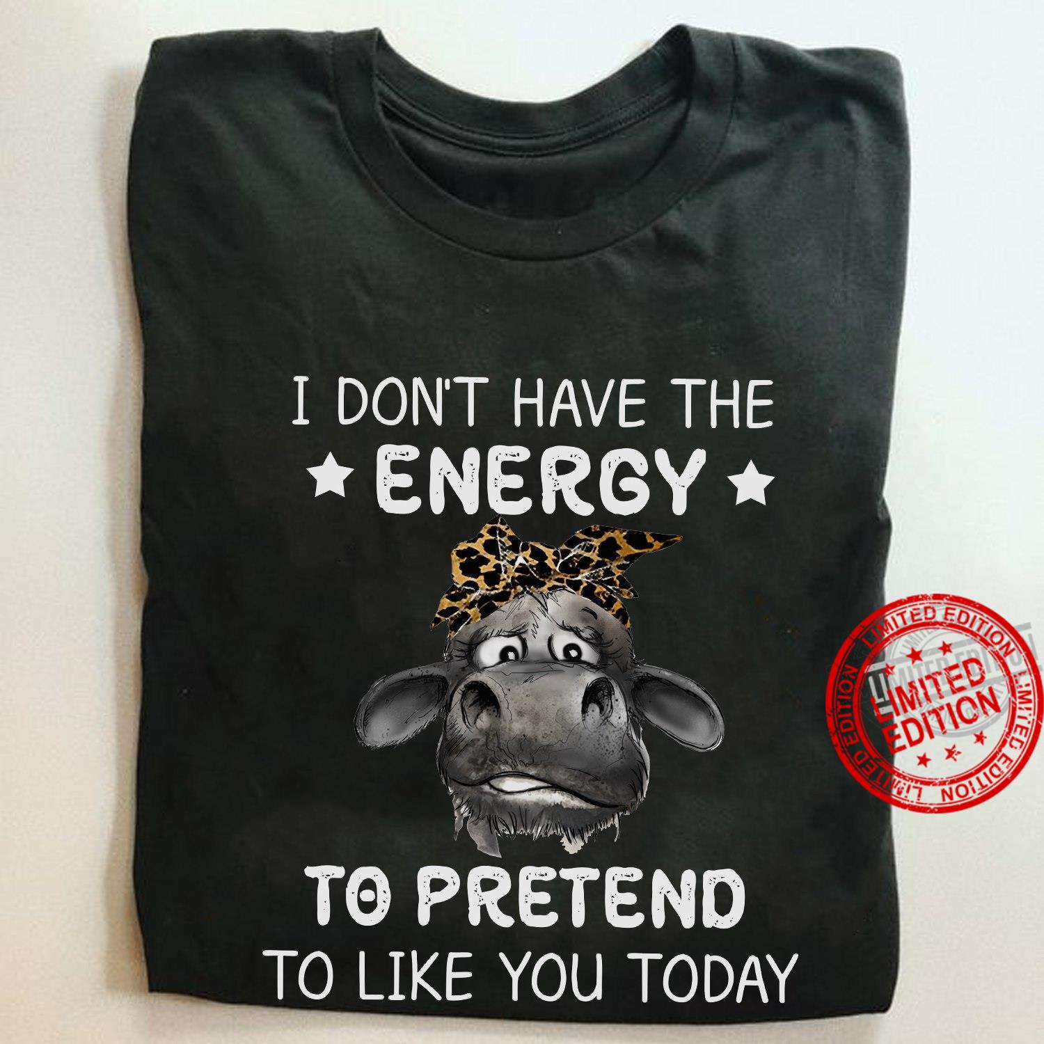 I Don't Have The Energy To Pretend To Like You Today Shirt