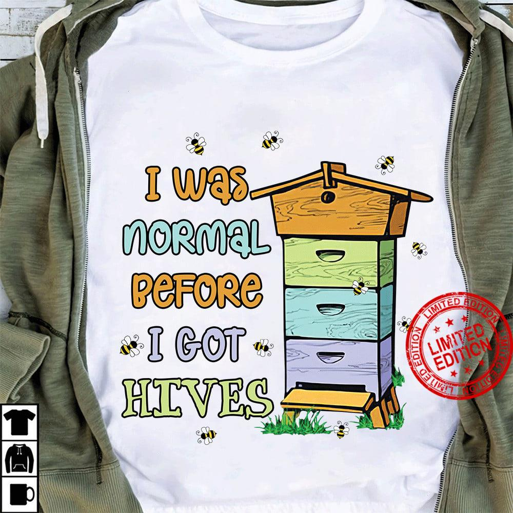 I Was Normal Before I Got Hives Shirt