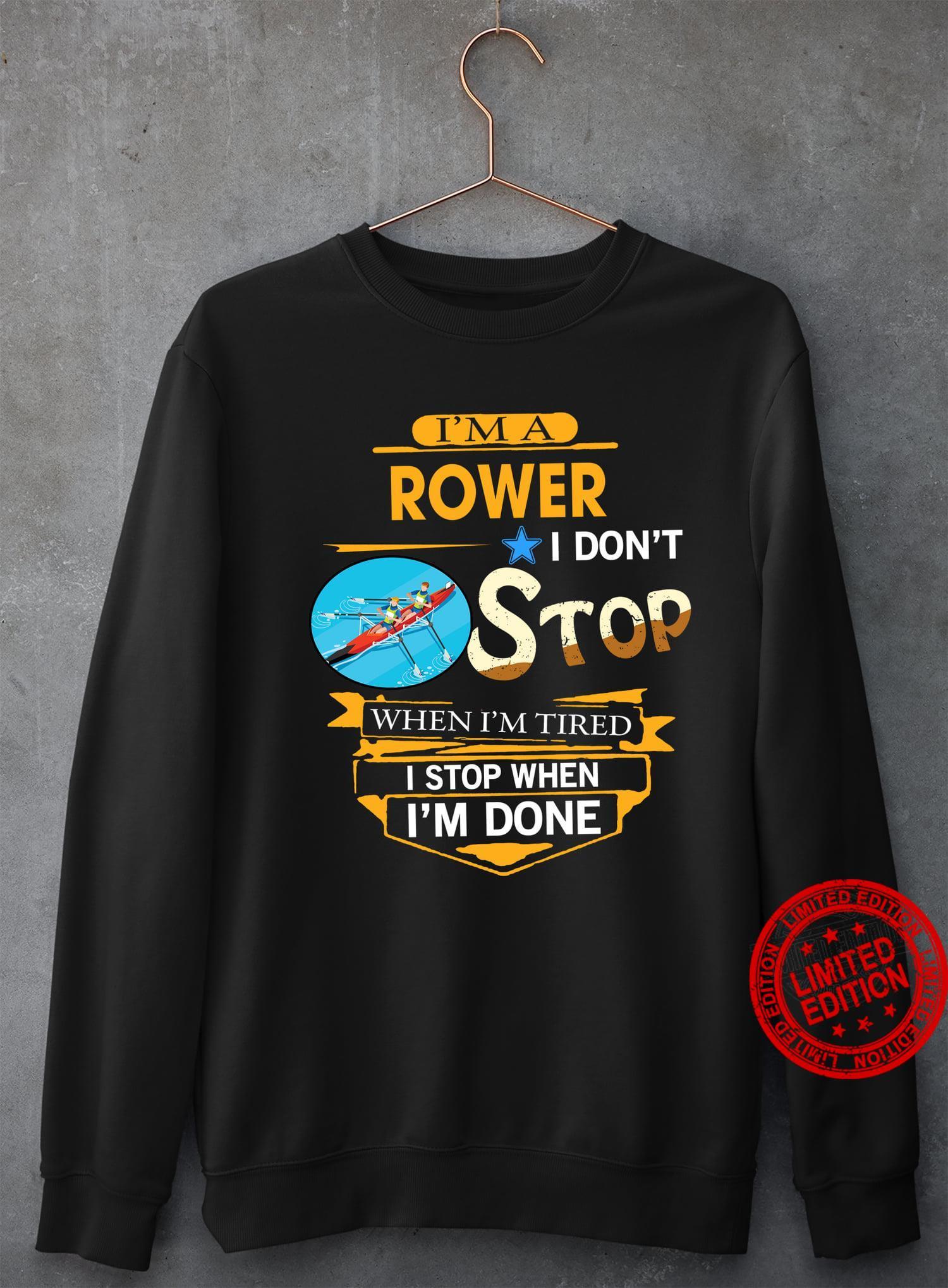 I'm A Rower I Don't Stop When I'm Tired I Stop When I'm Done Shirt