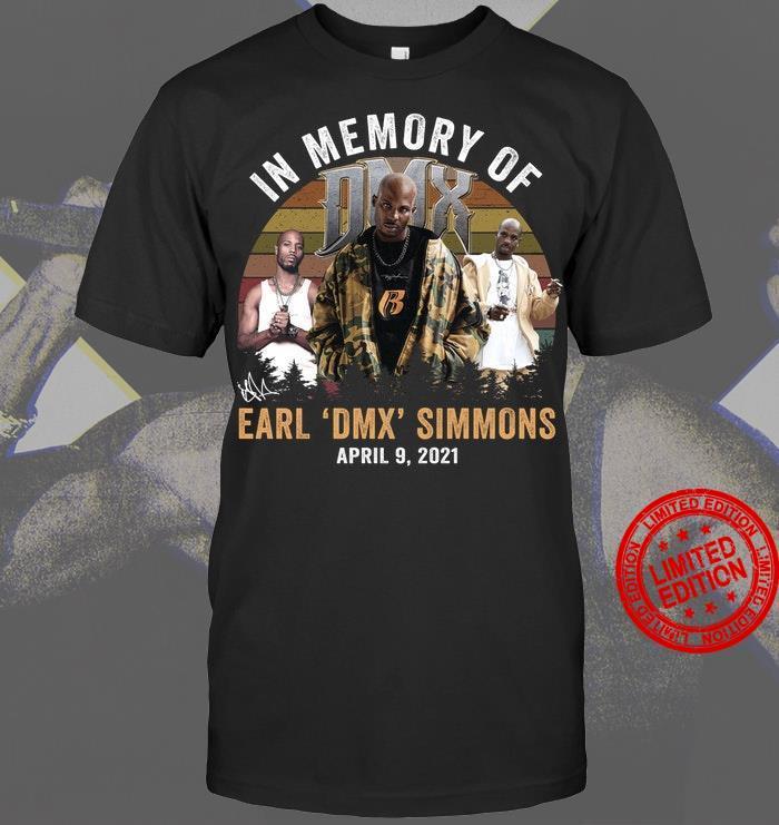 In Memory Of Earl DMX Simmons April 9 2021 Shirt