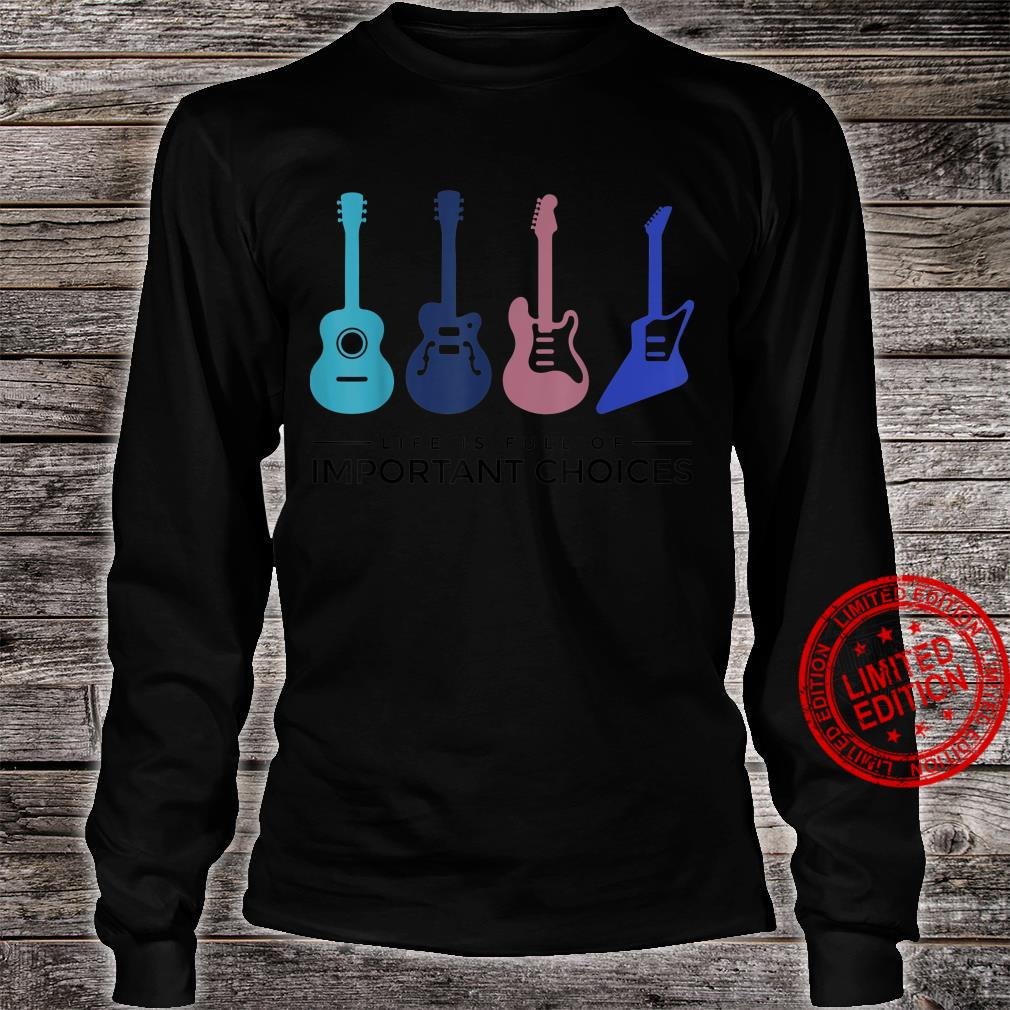 Life Is Full Of Important Choices Guitar 70' 80's Shirt long sleeved