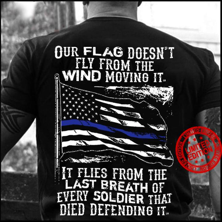 Our Flag Doesn't Fly Fom The Wind Moving It Shirt