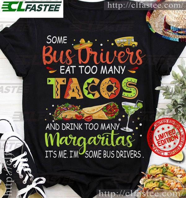 Some Bus Drivers Eat Too Many Tacos And Drink Too Many Margaritas Shirt