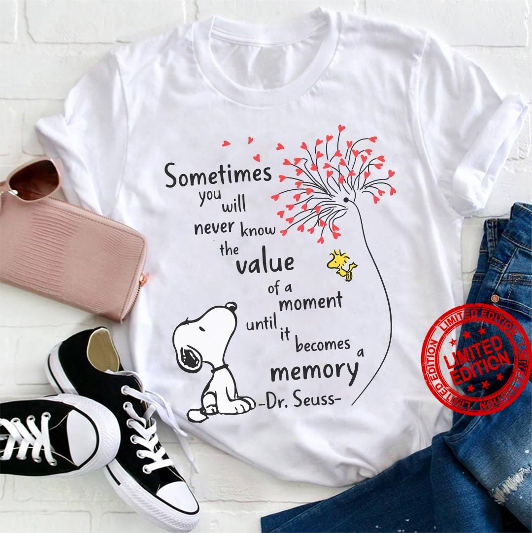 Sometimes You Will Never Know The Value Of A Moment Until It Becomes Memory Dr Seuss Shirt