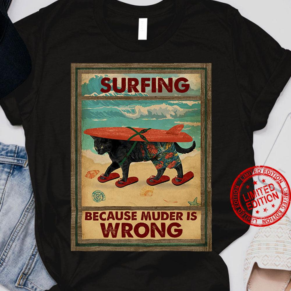 Surfing Because Muder Is Wrong Shirt