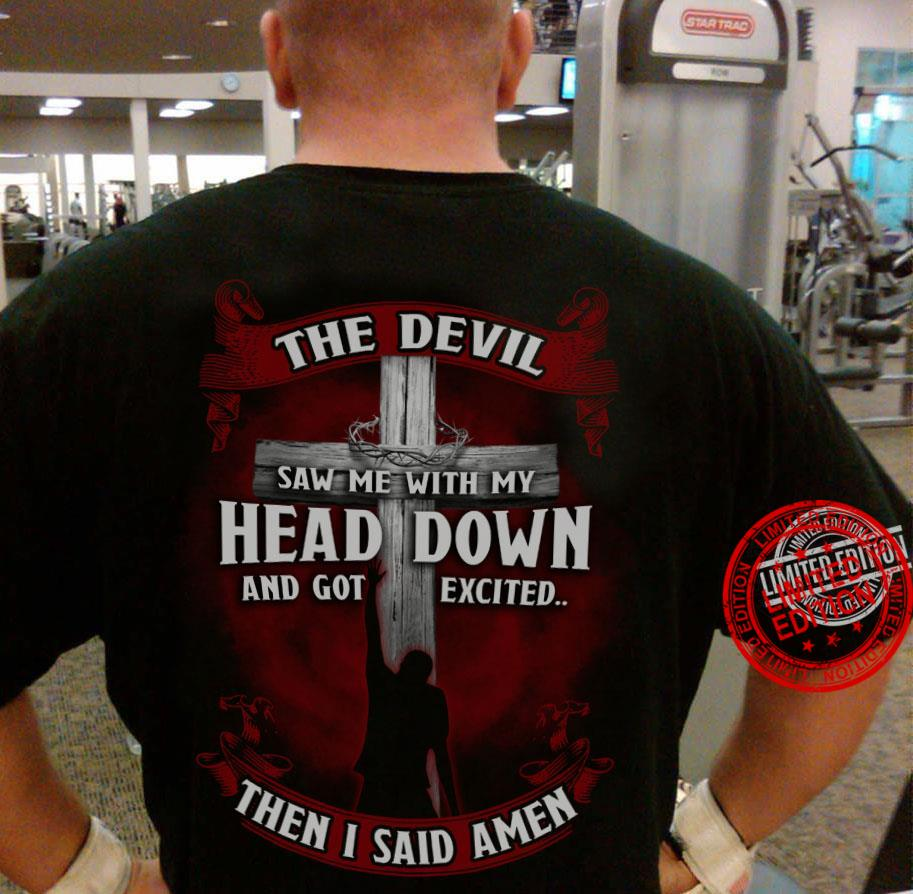 The Devil Saw Me With My Head Down And Got Excited Then I Said Amen Shirt