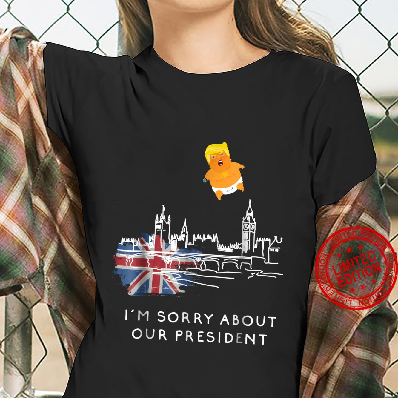 Trump Baby Blimp Float Balloon London Protest I'm Sory ABout Our President Shirt ladies tee