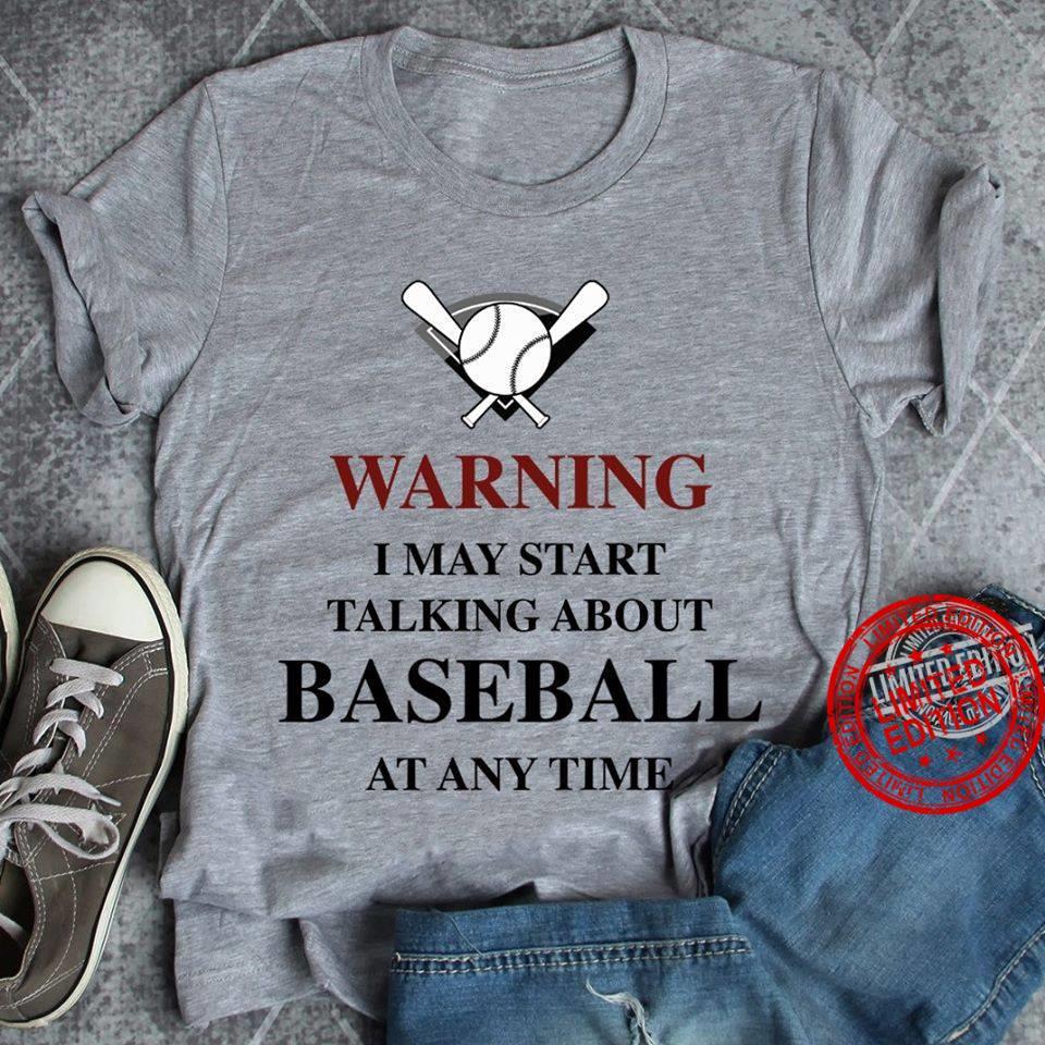 Warning I May Start Talking About Baseball At Any Time Shirt