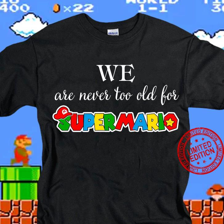 We Are Never Too Old For Super Mario Shirt