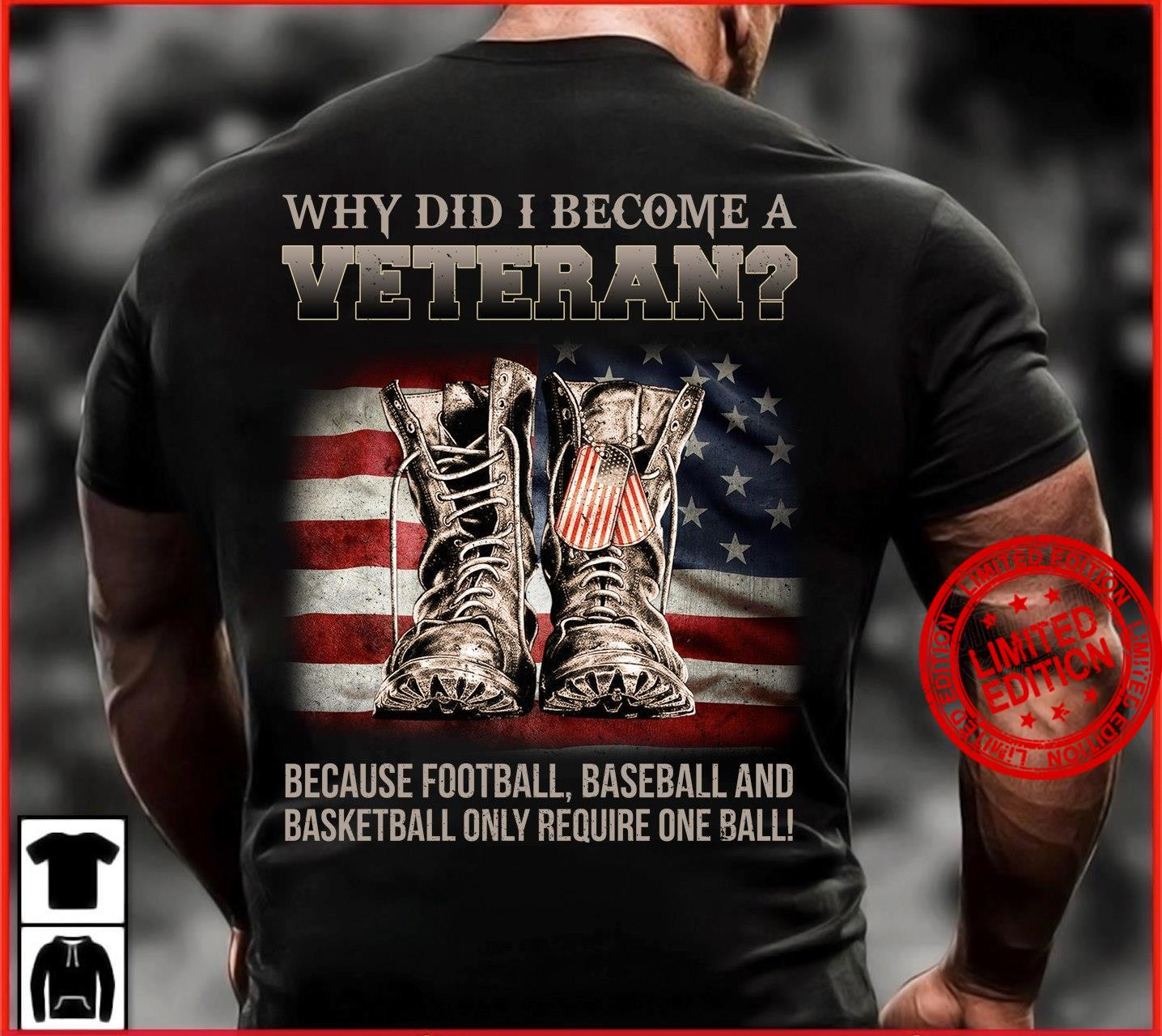 Why Did I Become A Veteran Because Football Baseball And Basketball Only Require One Ball Shirt
