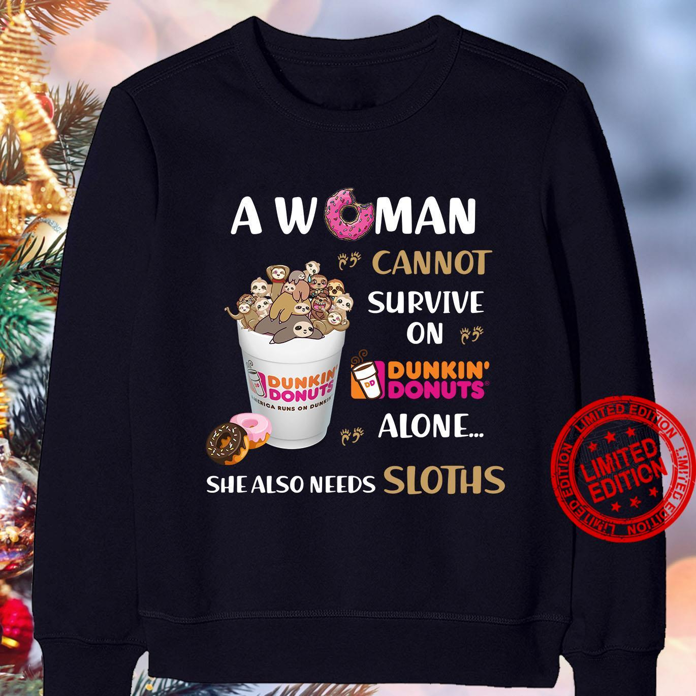 A Woman Cannot Survive On Dunkin Donuts Alone She Also Needs Sloths Shirt
