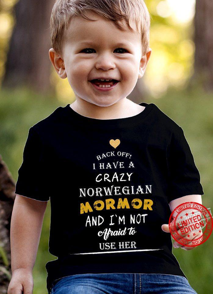 Back Off I Have A Crazy Norwegian Mormor And I'm Not Afraid To Use Her Shirt