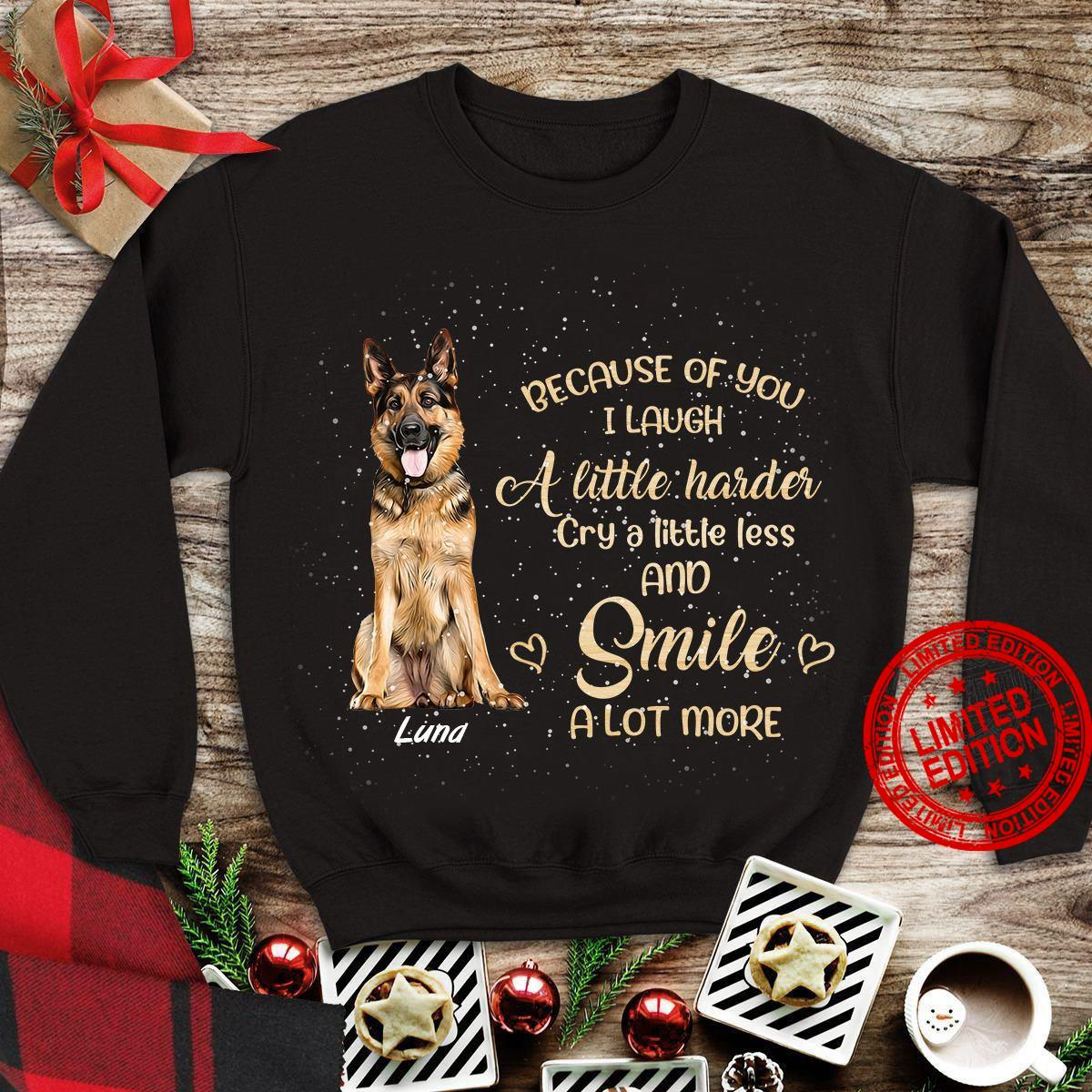 Because Of You I Laugh A Little Harder Cry A Little Less And Smile A Lot More Luna Shirt
