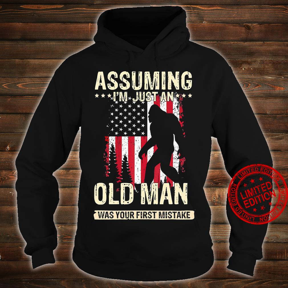 Bigfoot Assuming I'm Just An Old Man Was Your First Mistake Shirt hoodie