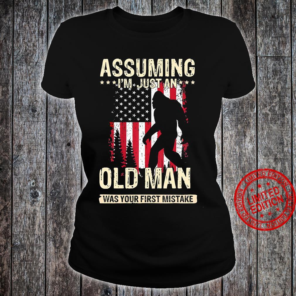 Bigfoot Assuming I'm Just An Old Man Was Your First Mistake Shirt ladies tee