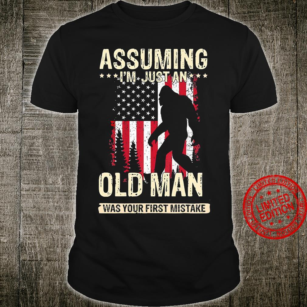Bigfoot Assuming I'm Just An Old Man Was Your First Mistake Shirt unisex