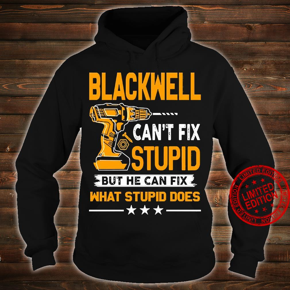 Blackwell Can't Fix Stupid But He Can Fix What Stupid Does Shirt hoodie