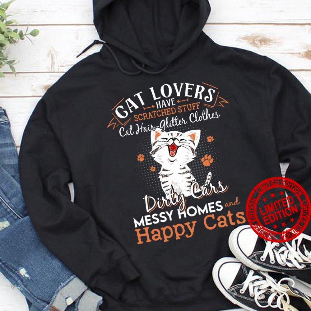 Cat Lovers Have Scratched Stuff Cat hair Glitter Clothes Dirty Cars Messy Homes And Happy Cats Shirt