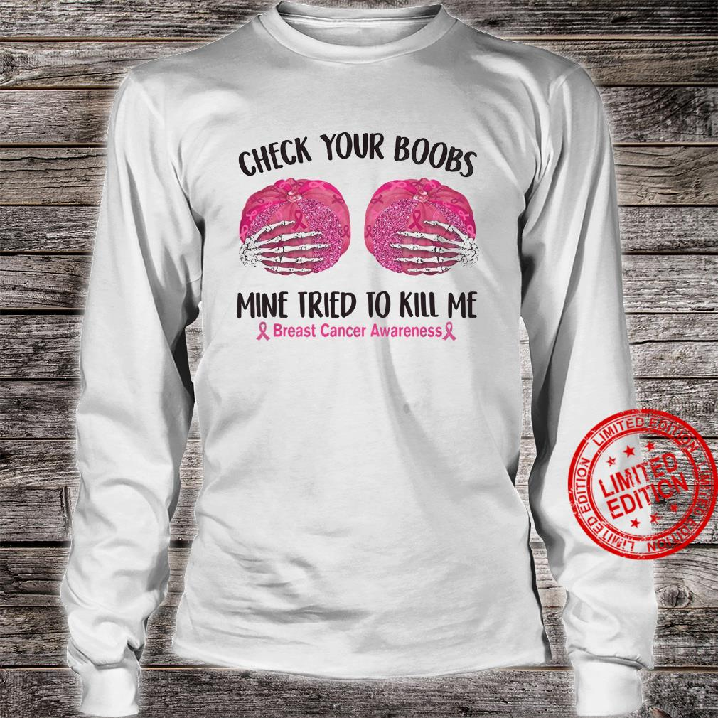 Check Your Boobs Mine Tried To Kill Me Breast Cancer Awareness Shirt long sleeved
