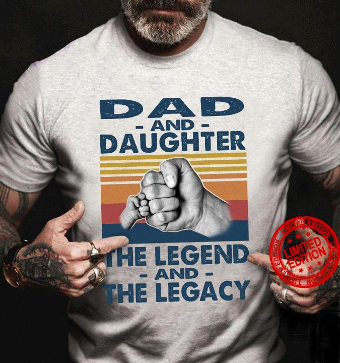 Dad And Daughter The Legend And The Legacy Shirt