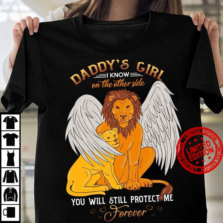Daddy's Girl I Know On The Other Side You Will Still Protect Me Forever Shirt