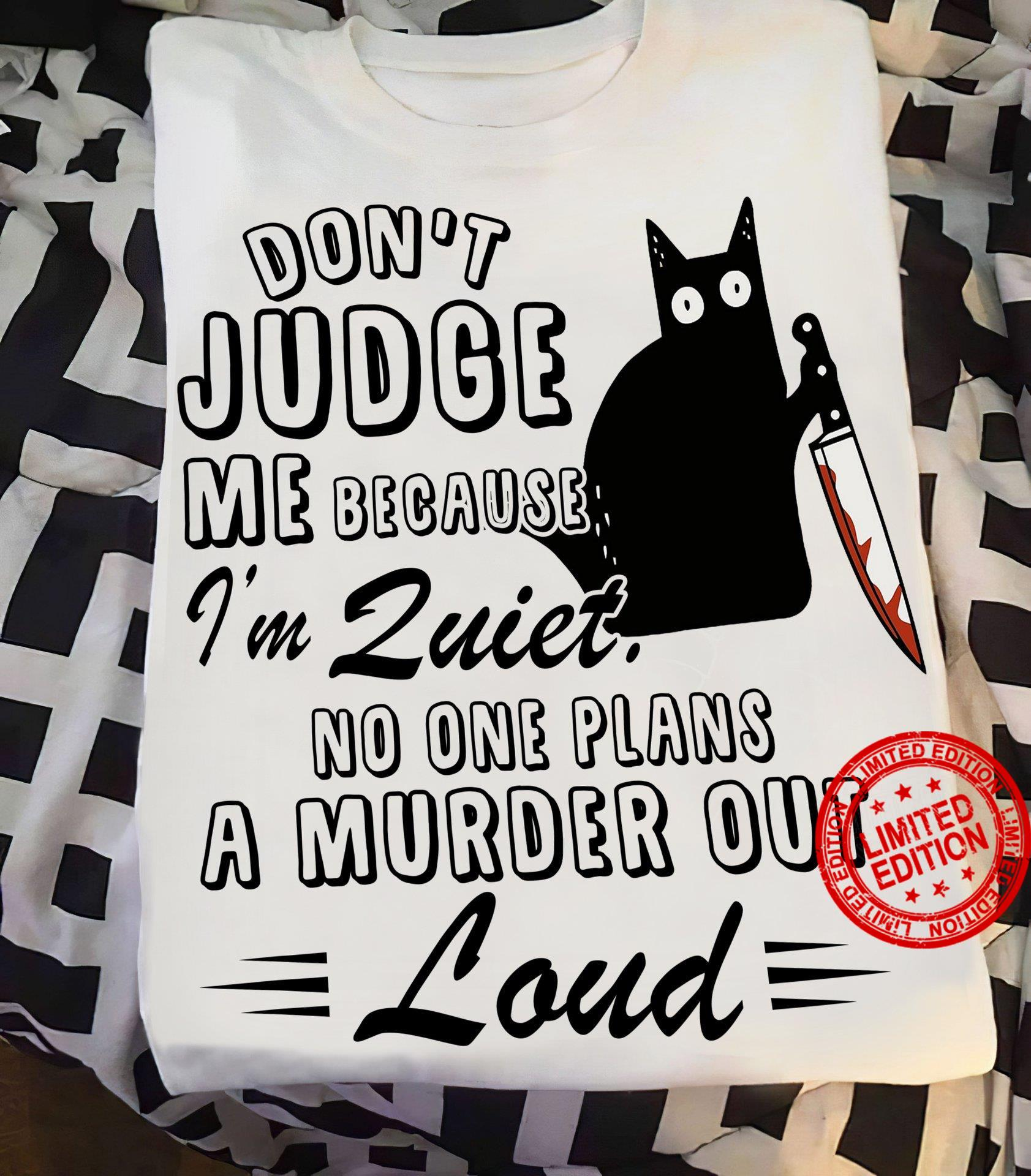 Don't Judge Me Because I'm Quiet No One Plans A Murder Out Shirt
