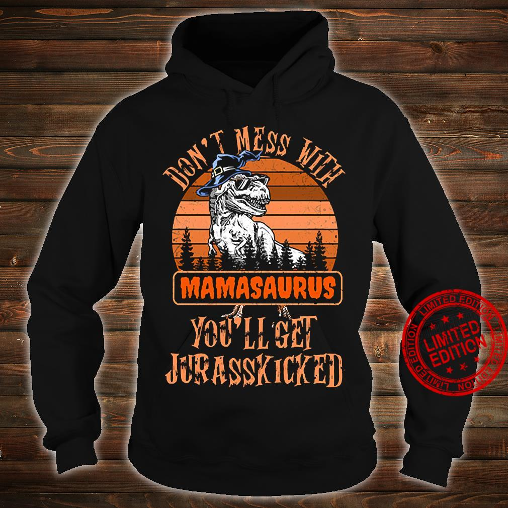 Don't Mess With Mamasaurus You'll Get Jurasskicked Shirt hoodie