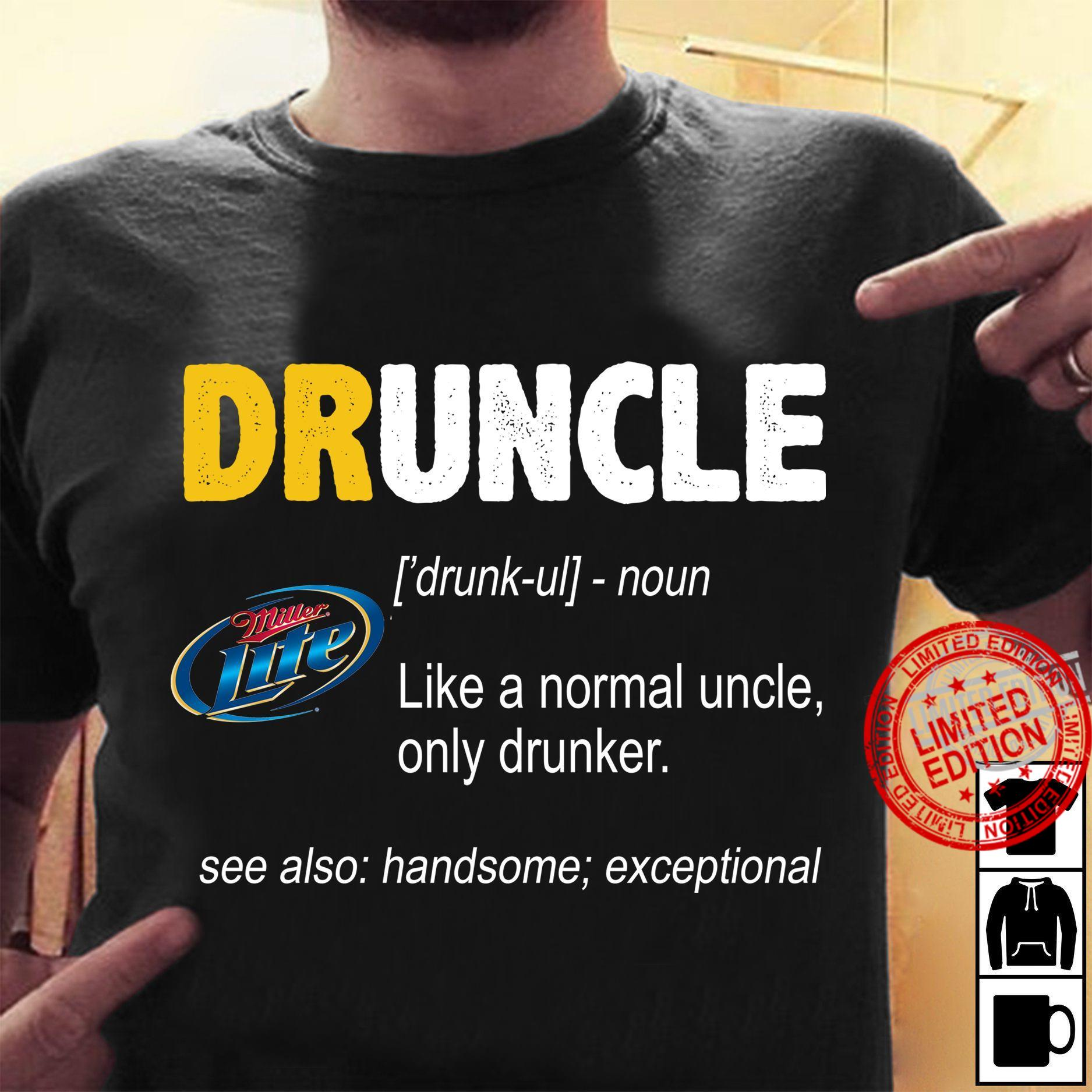 Druncle Like A Normal Uncle Only Drunker See Also Handsome Exceptional Shirt