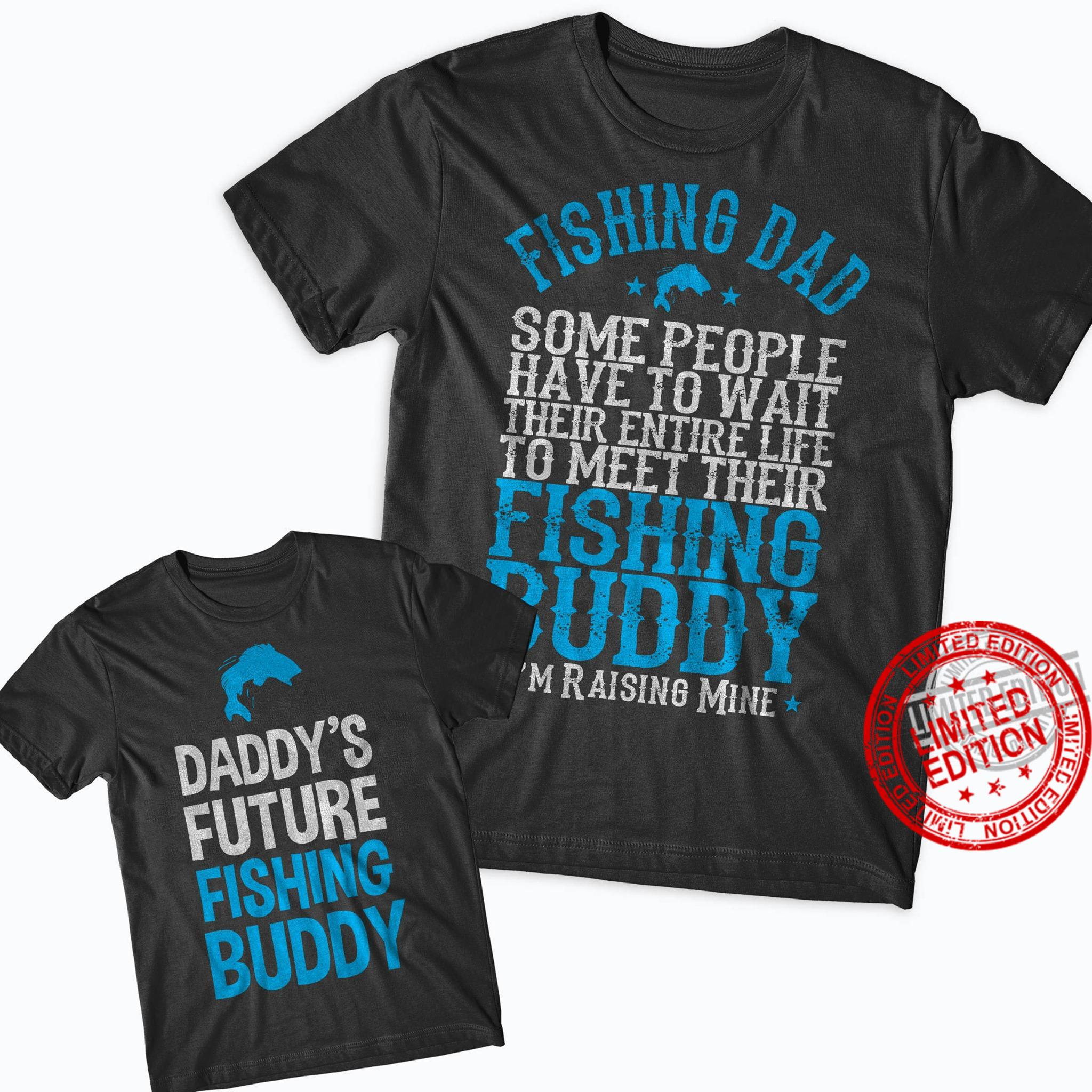 Fishing Dad Some People Have To Wait Their Entire Life To Meet Their Fishing Buddy Shirt