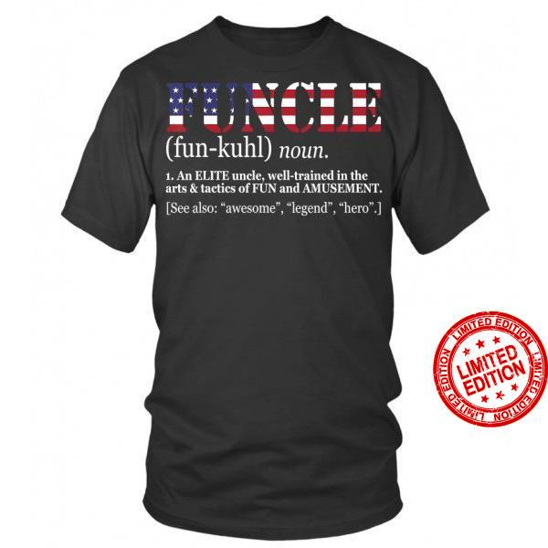 Funcle An Elite Uncle Well Trained In The Arts & Tactics Of Fun And Amusement Shirt