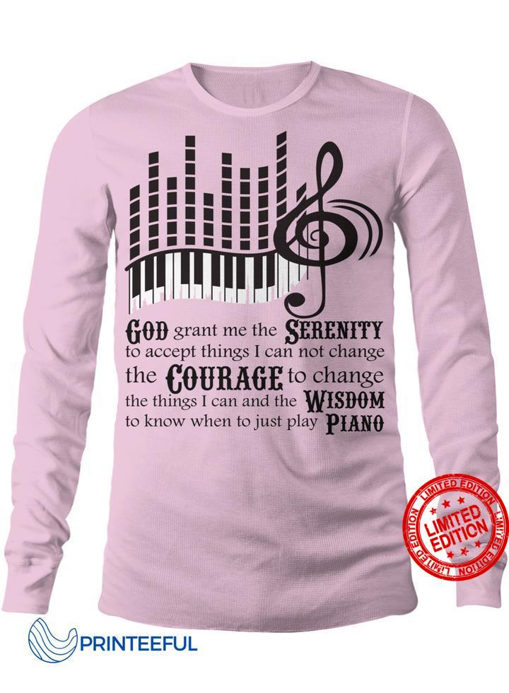 God Grant Me The Serenity To Accept Things I Can Not Change Shirt