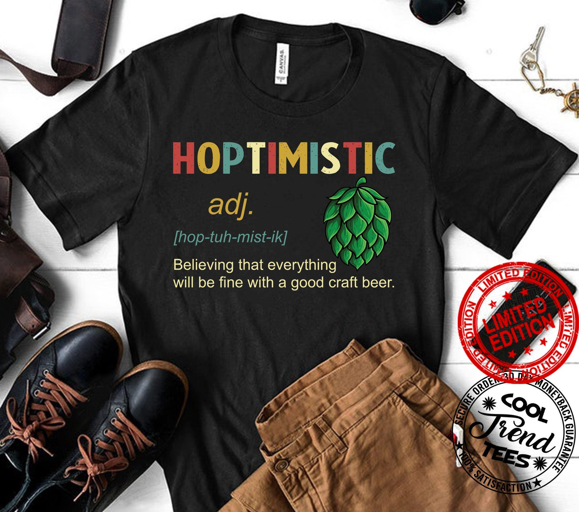 Hoptimistic Ajd Believing That Everything Will Be Fine With A Good Craft Beer Shirt