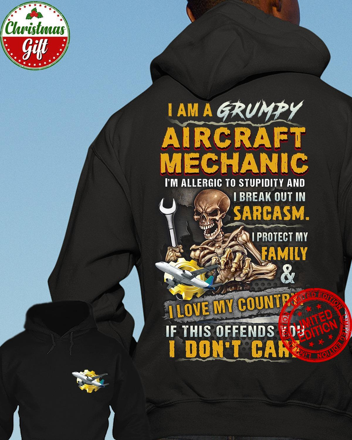 I Am A Grumpy Aircraft Mechanic I'm Allergic To Stupidity And I Break Out In Sarcasm I Protect My Family I Love My Country If This Offends You I Don't Care Shirt