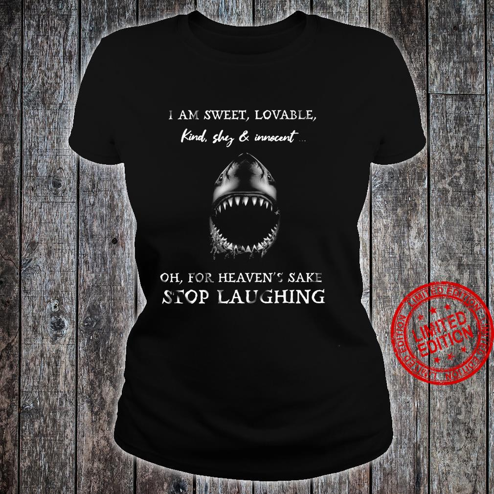 I Am Sweet Lovable Kind Shy & Innocent Oh For Heaven's Sake Stop Laughing Shirt ladies tee