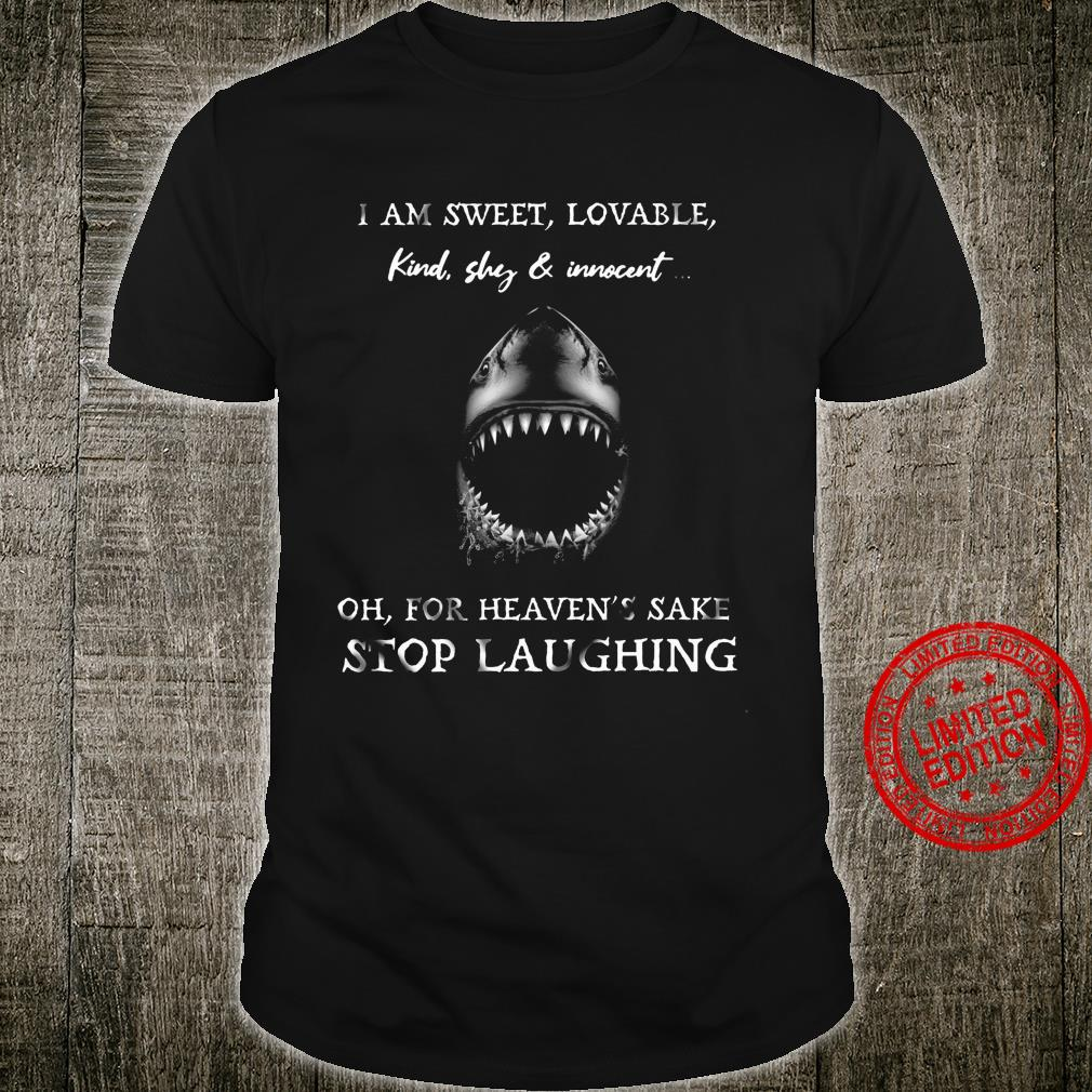I Am Sweet Lovable Kind Shy & Innocent Oh For Heaven's Sake Stop Laughing Shirt unisex