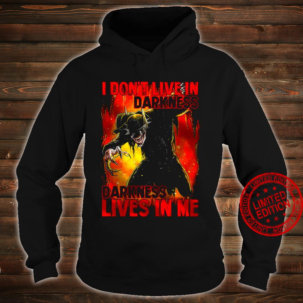 I Don't Live In Darkness Darkness Lives In Me Shirt hoodie