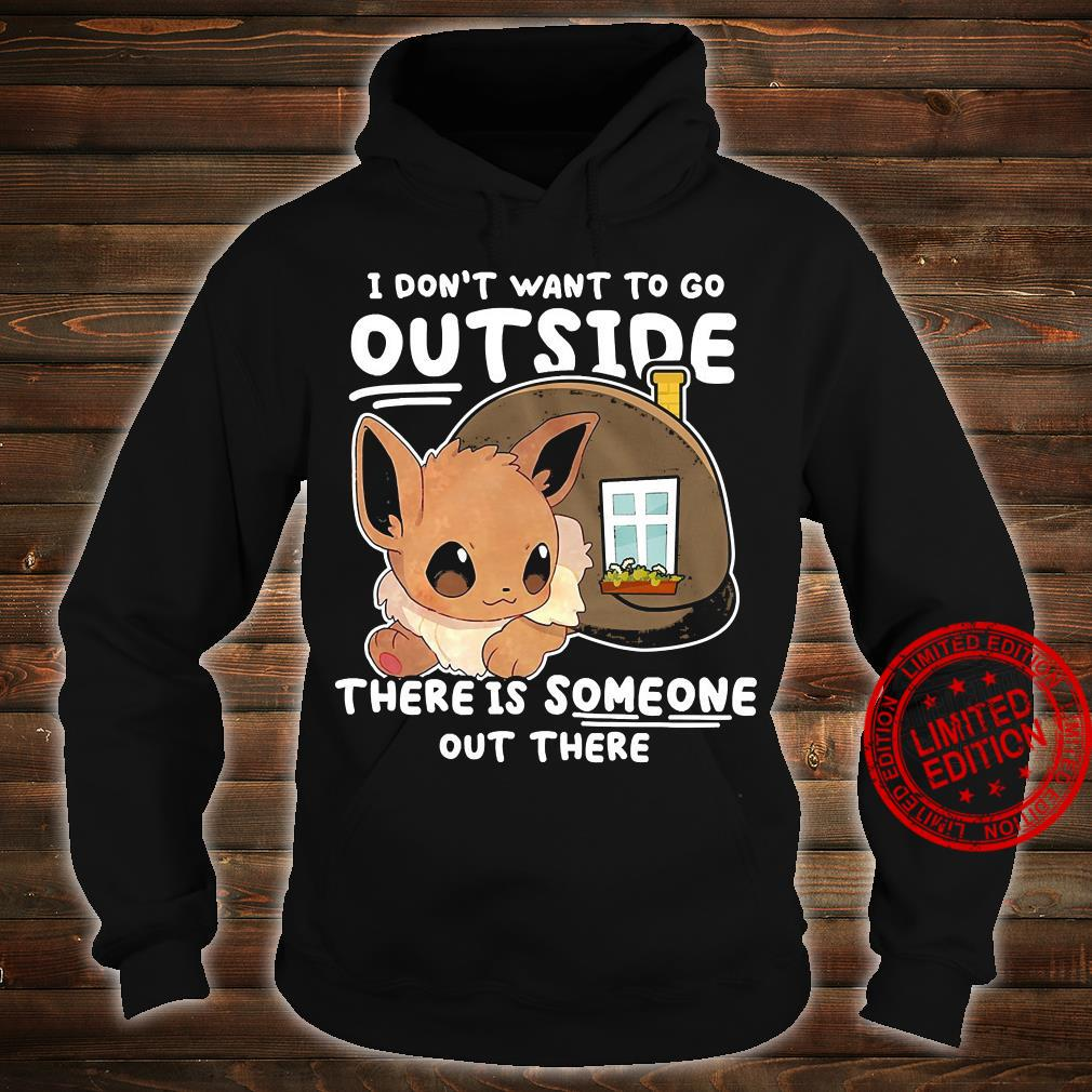 I Don't Want To Go Outside There Is Someone Out There Shirt hoodie