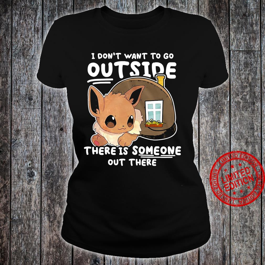 I Don't Want To Go Outside There Is Someone Out There Shirt ladies tee