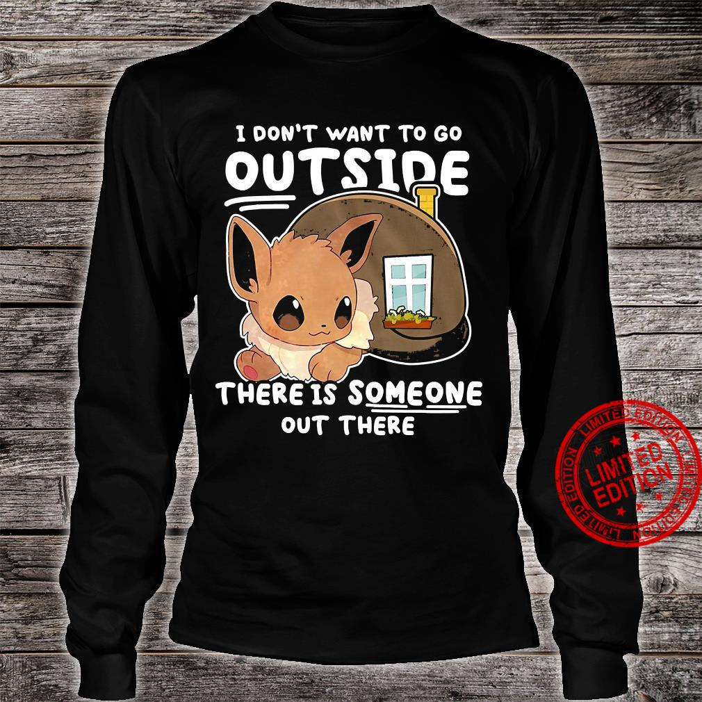 I Don't Want To Go Outside There Is Someone Out There Shirt long sleeved