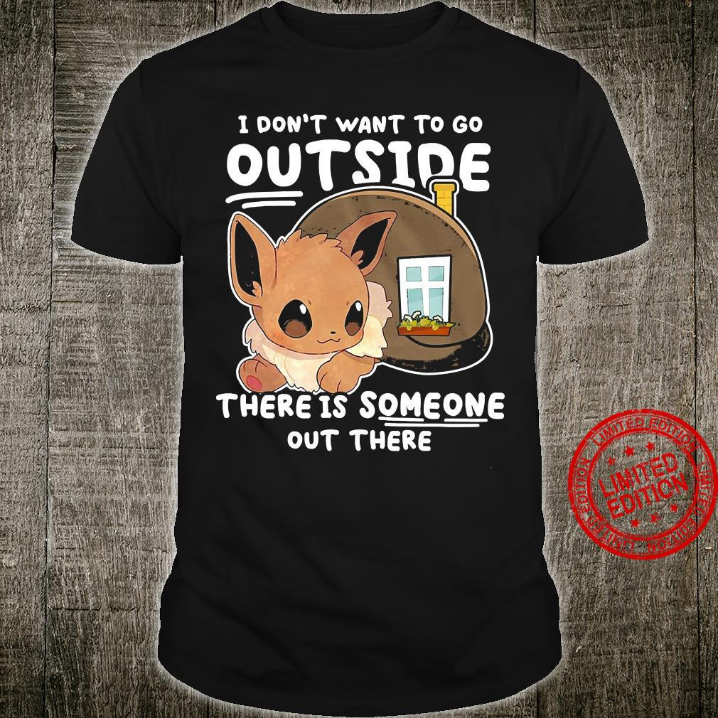 I Don't Want To Go Outside There Is Someone Out There Shirt unisex