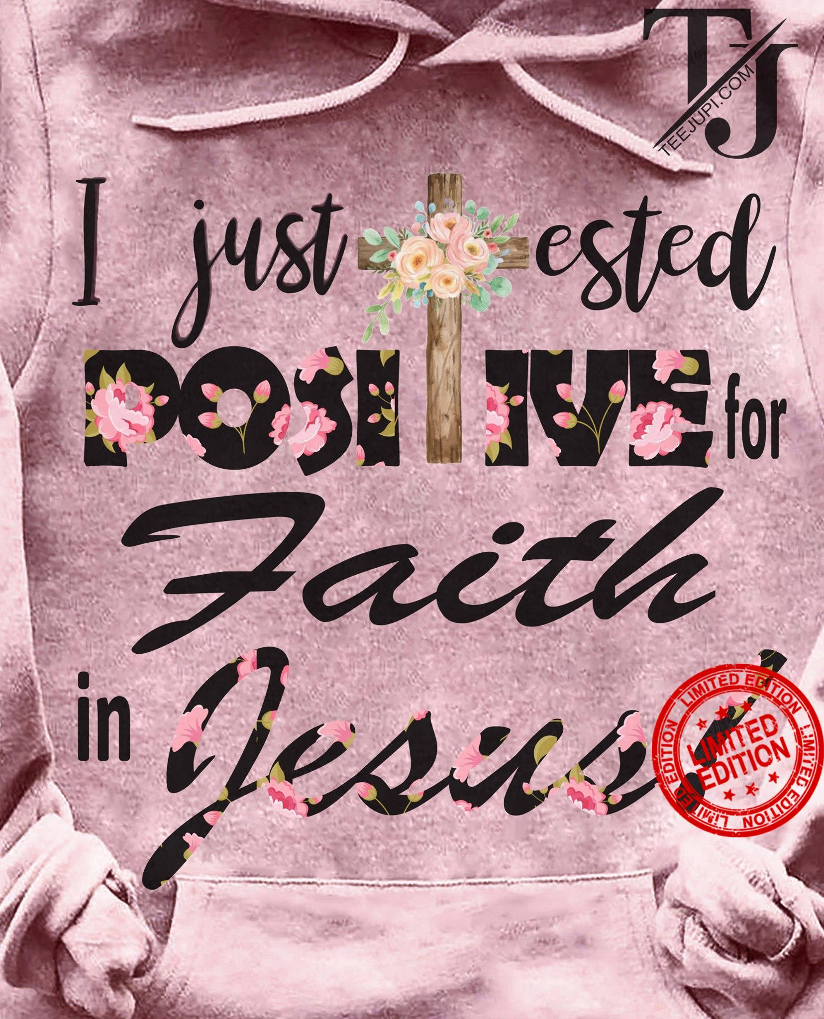 I Just Ested Positive Faith In Jesus Shirt