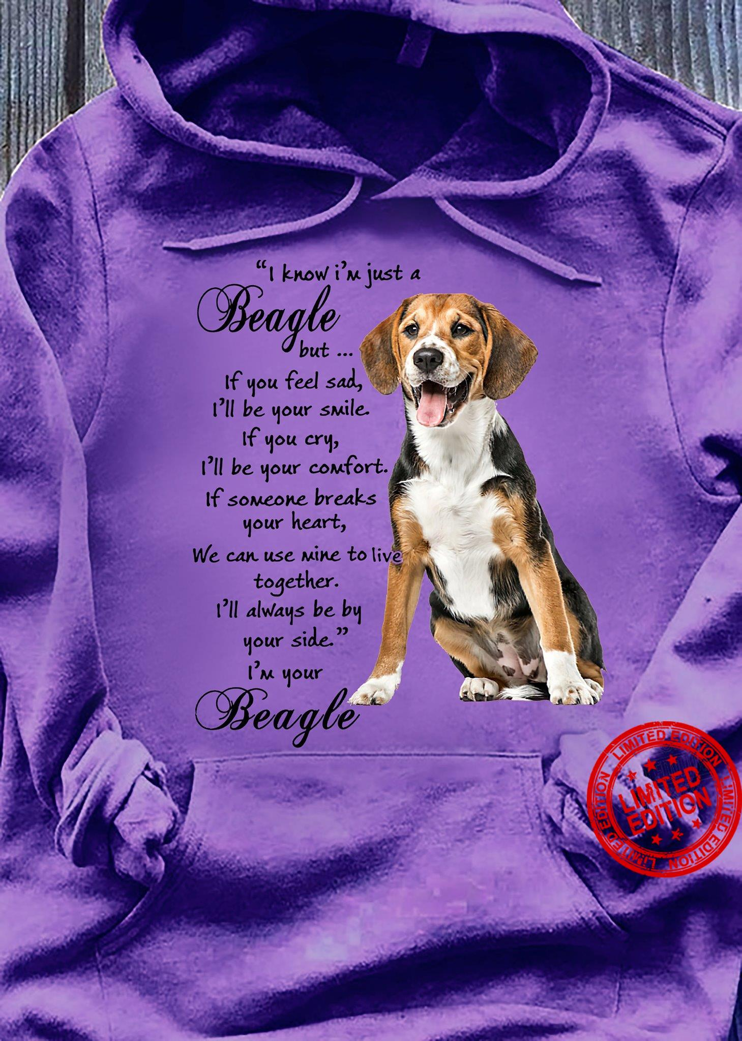 I Know I'm Just A Beagle I'll Always Be By Your Side I'm Your Beagle Shirt