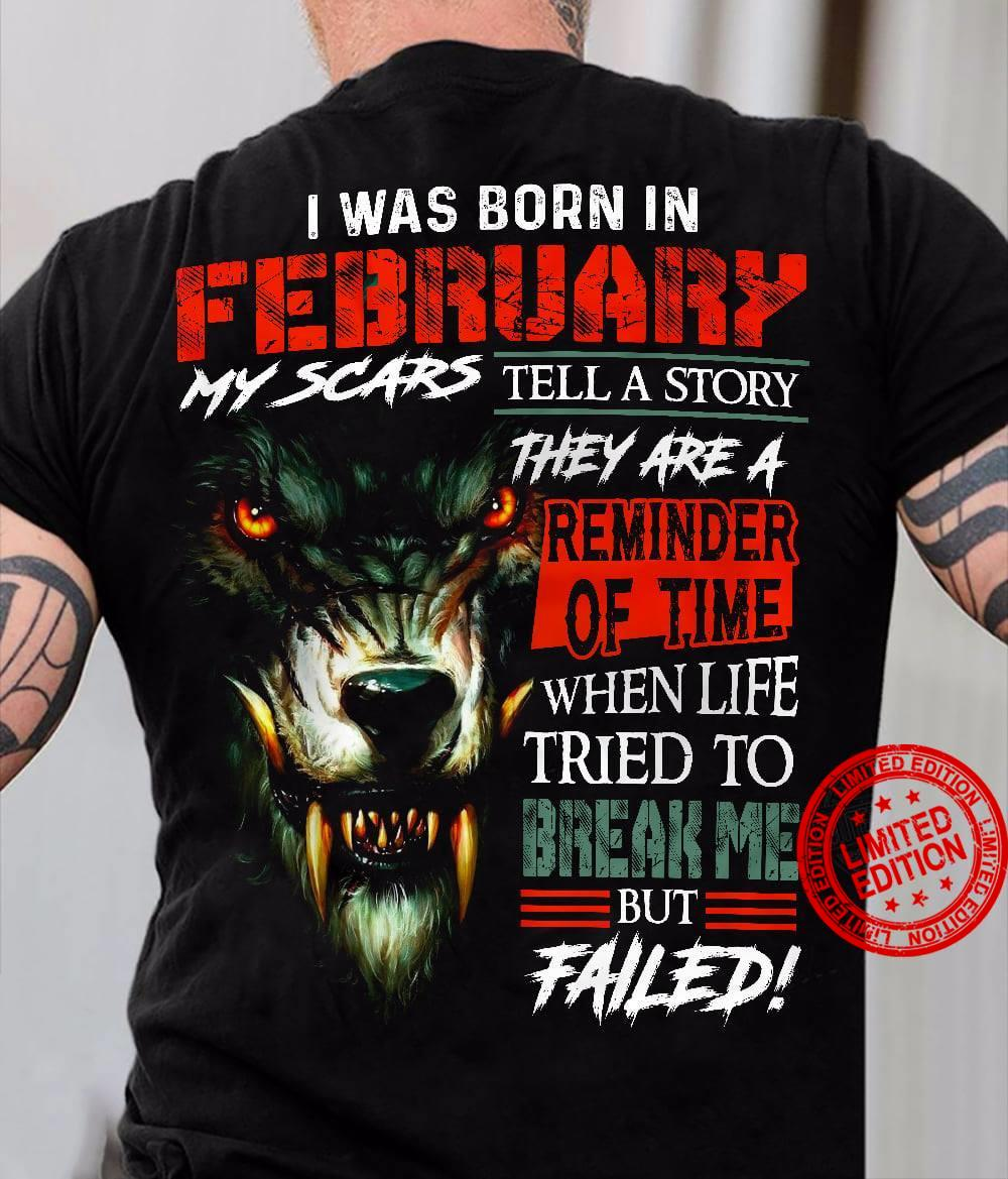 I Was Born In February My Scars Tell A Story They Are A Reminder Of Time When Life Tried To Break Me But Failed Lion Shirt