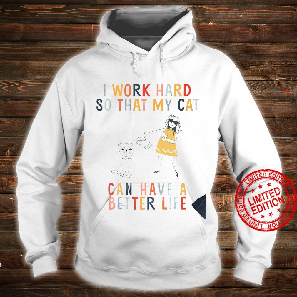 I Work Hard So That My Cat Can Have A Better Life Shirt hoodie